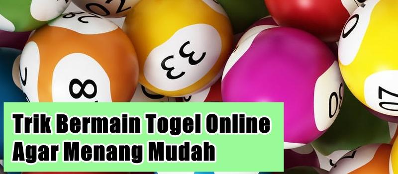 Trik Bermain Togel Online Agar Menang Mudah